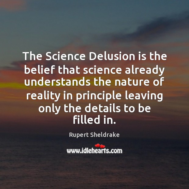The Science Delusion is the belief that science already understands the nature Rupert Sheldrake Picture Quote