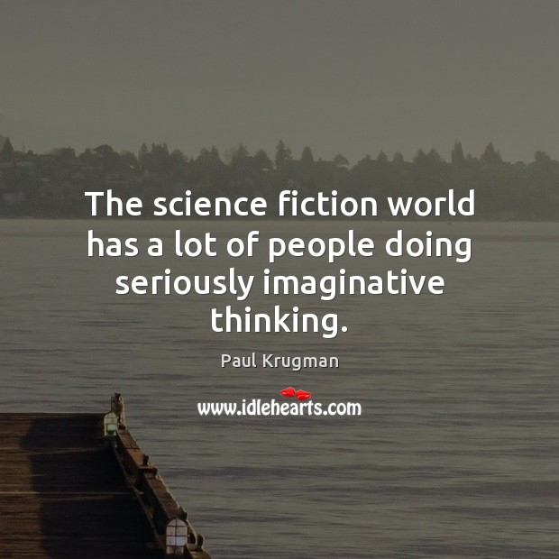Image, The science fiction world has a lot of people doing seriously imaginative thinking.