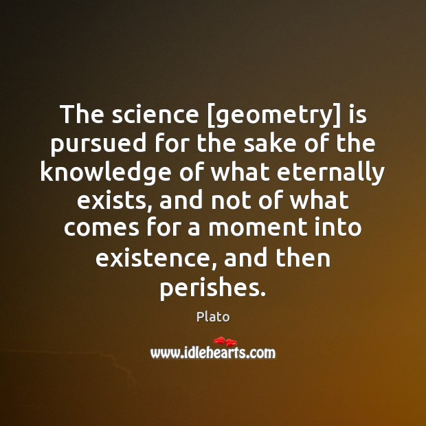 The science [geometry] is pursued for the sake of the knowledge of Image