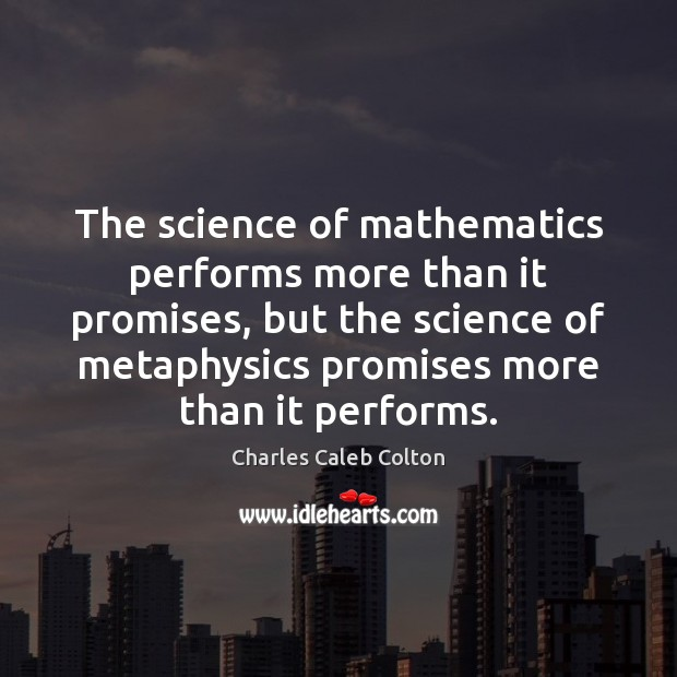 The science of mathematics performs more than it promises, but the science Image