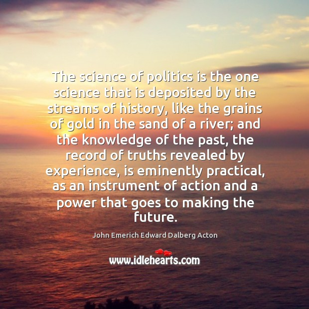Image, The science of politics is the one science that is deposited by the streams of history