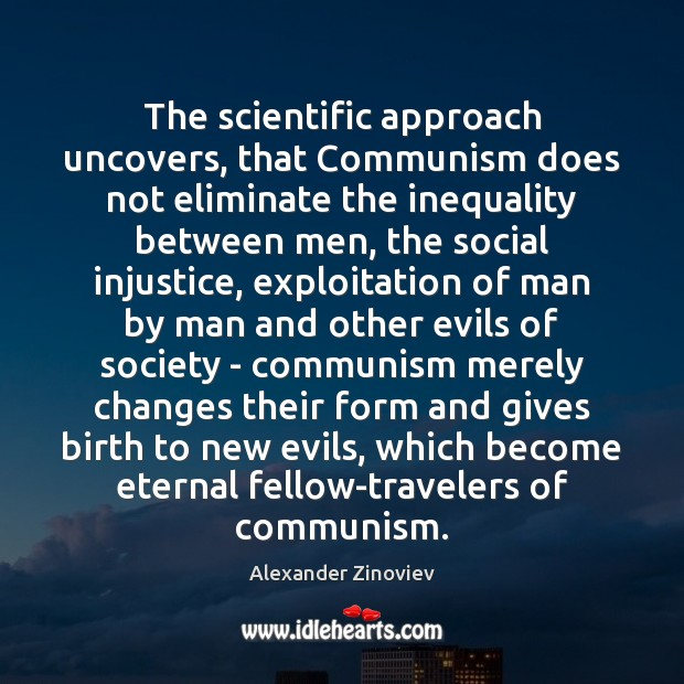 The scientific approach uncovers, that Communism does not eliminate the inequality between Image