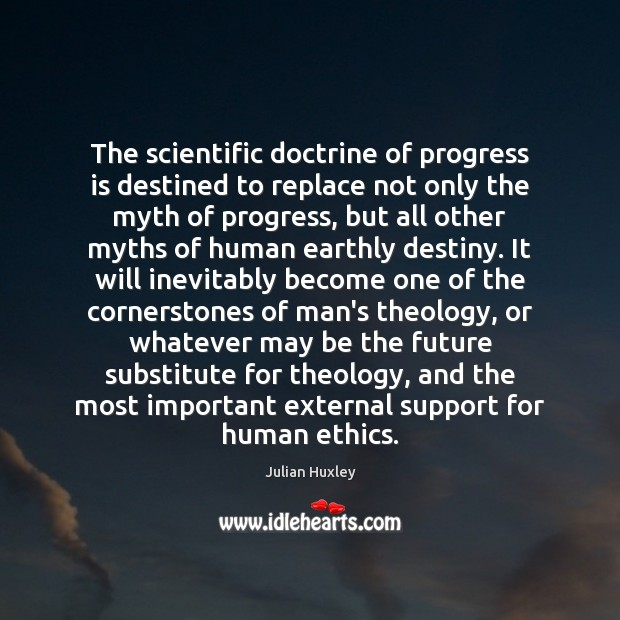 The scientific doctrine of progress is destined to replace not only the Image