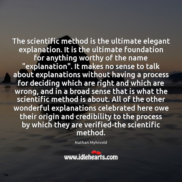 The scientific method is the ultimate elegant explanation. It is the ultimate Image