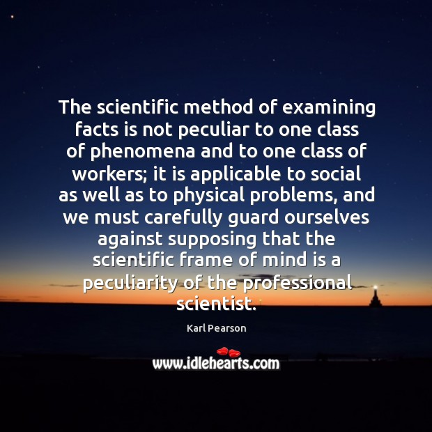 The scientific method of examining facts is not peculiar to one class Image