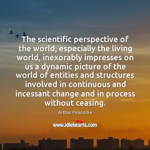 Image, The scientific perspective of the world, especially the living world, inexorably impresses