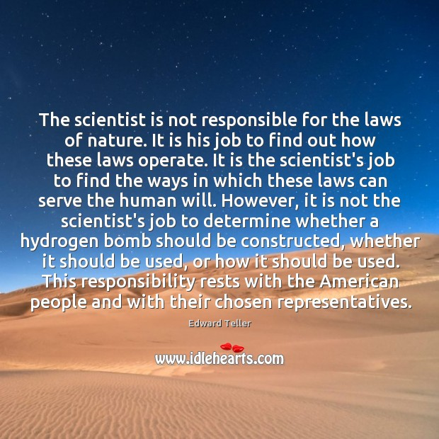 The scientist is not responsible for the laws of nature. It is Image