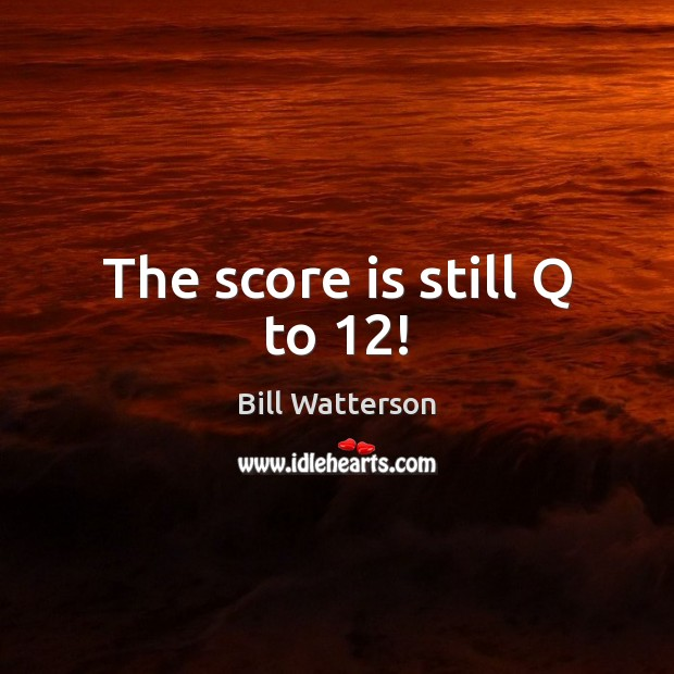 The score is still Q to 12! Image