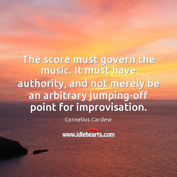 The score must govern the music. It must have authority, and not Image