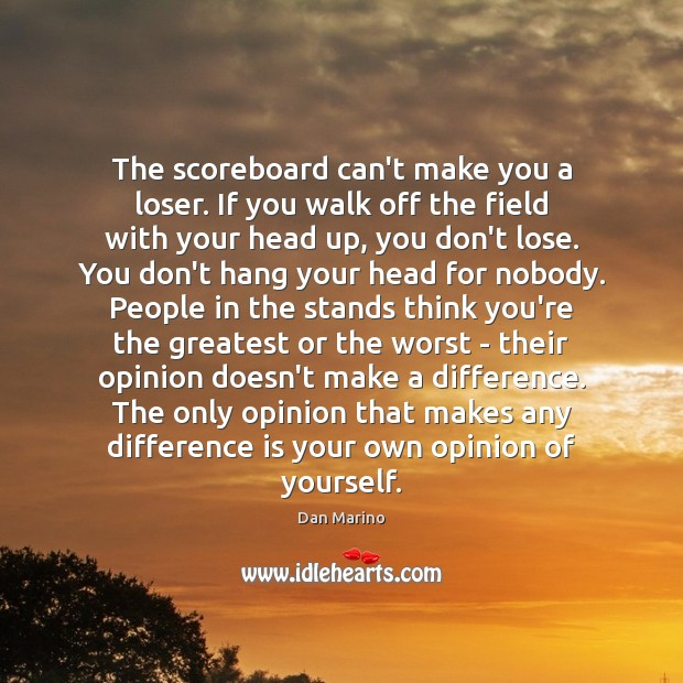 The scoreboard can't make you a loser. If you walk off the Image