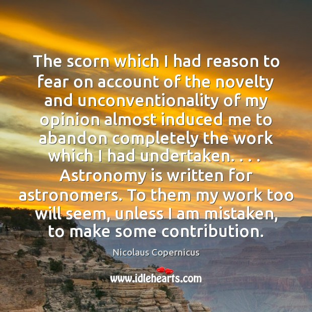 The scorn which I had reason to fear on account of the Nicolaus Copernicus Picture Quote