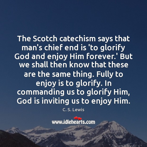 Image, The Scotch catechism says that man's chief end is 'to glorify God