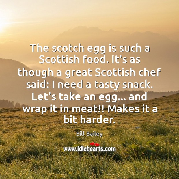 Image, The scotch egg is such a Scottish food. It's as though a