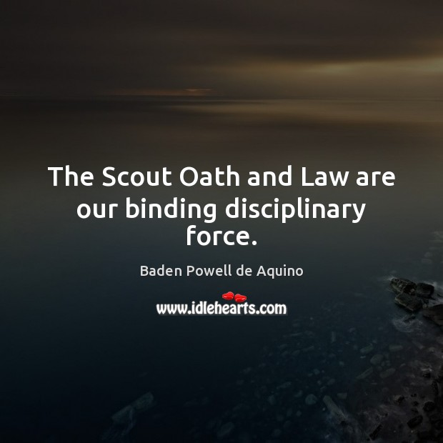 Image, The Scout Oath and Law are our binding disciplinary force.