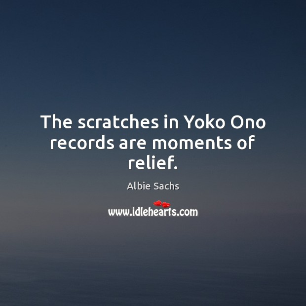 Image, The scratches in Yoko Ono records are moments of relief.