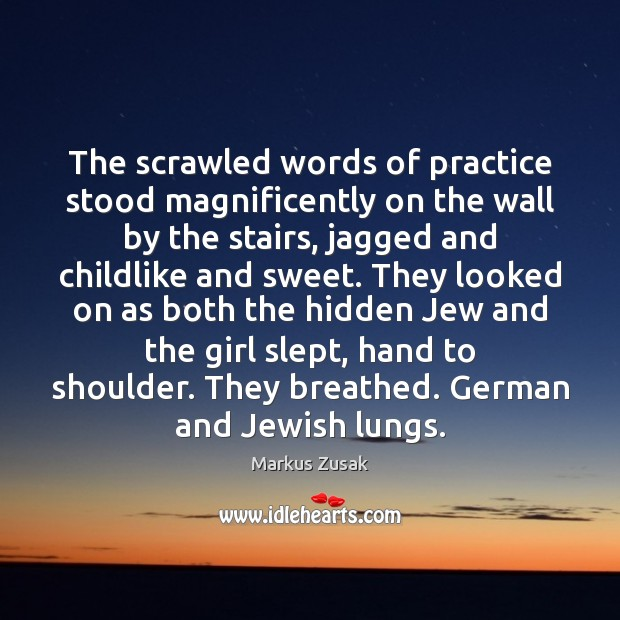 The scrawled words of practice stood magnificently on the wall by the Markus Zusak Picture Quote