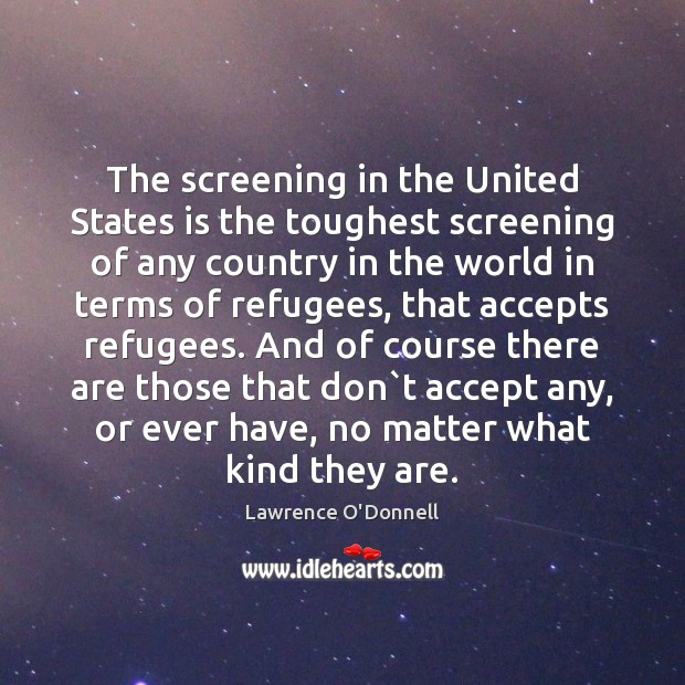 The screening in the United States is the toughest screening of any Lawrence O'Donnell Picture Quote