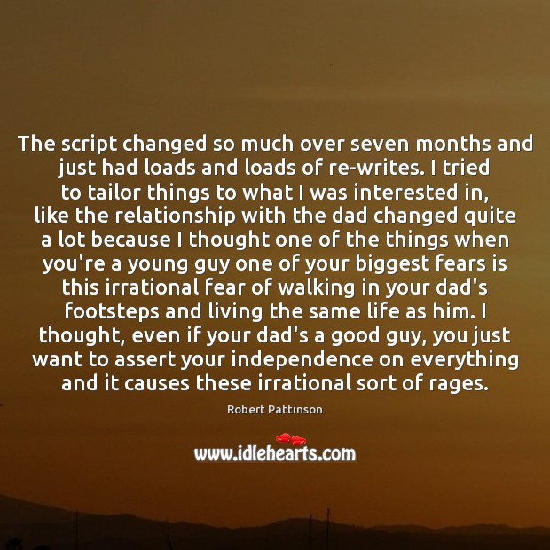 The script changed so much over seven months and just had loads Independence Quotes Image