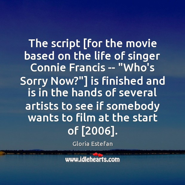 The script [for the movie based on the life of singer Connie Image