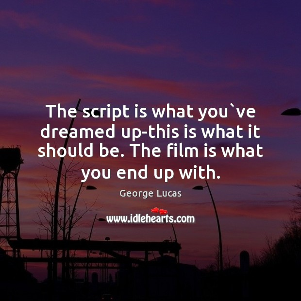 The script is what you`ve dreamed up-this is what it should Image