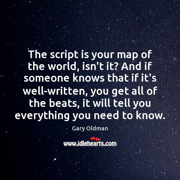 The script is your map of the world, isn't it? And if Gary Oldman Picture Quote