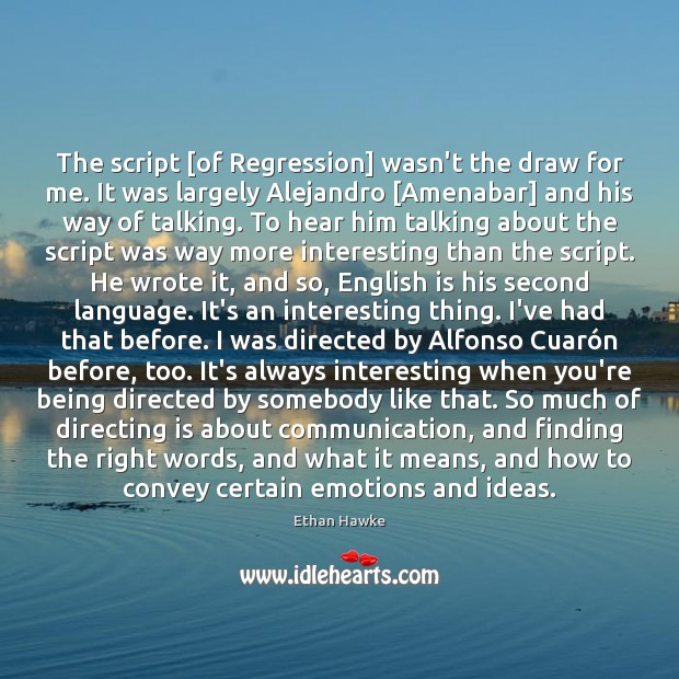 The script [of Regression] wasn't the draw for me. It was largely Image