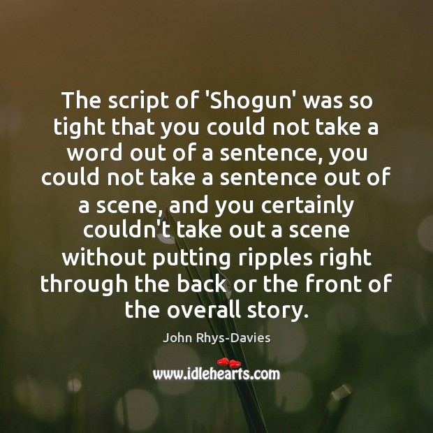 The script of 'Shogun' was so tight that you could not take Image