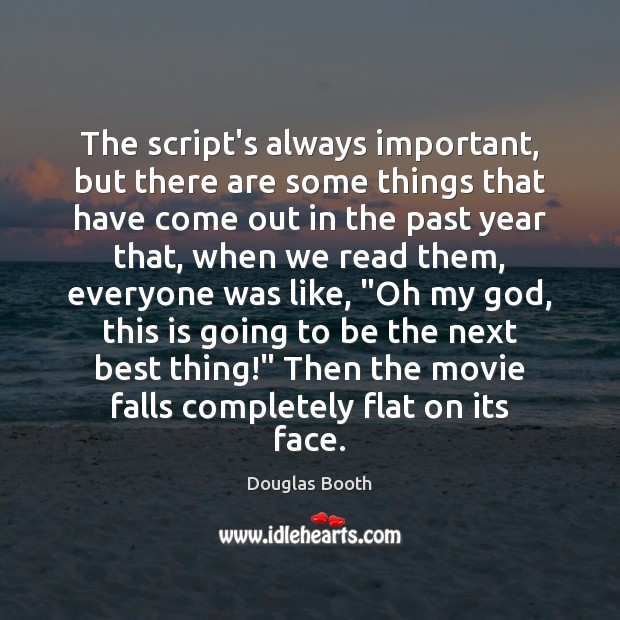 The script's always important, but there are some things that have come Douglas Booth Picture Quote