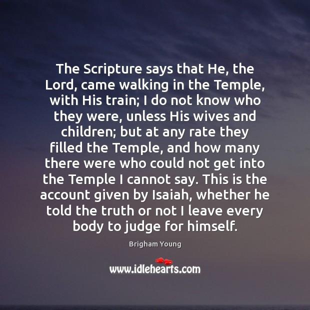The Scripture says that He, the Lord, came walking in the Temple, Brigham Young Picture Quote