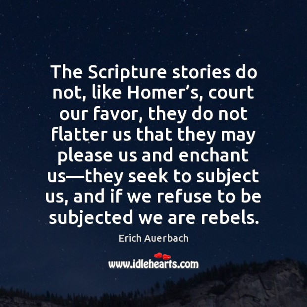The Scripture stories do not, like Homer's, court our favor, they Image