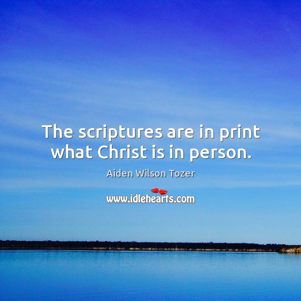 Image, The scriptures are in print what Christ is in person.