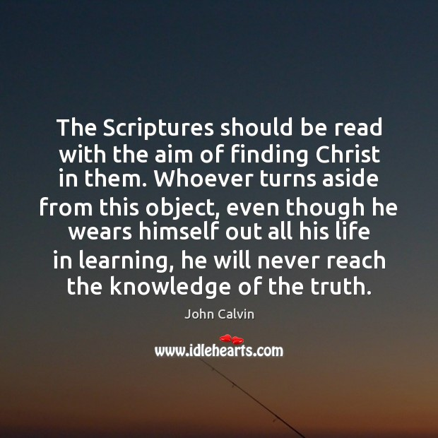 The Scriptures should be read with the aim of finding Christ in John Calvin Picture Quote