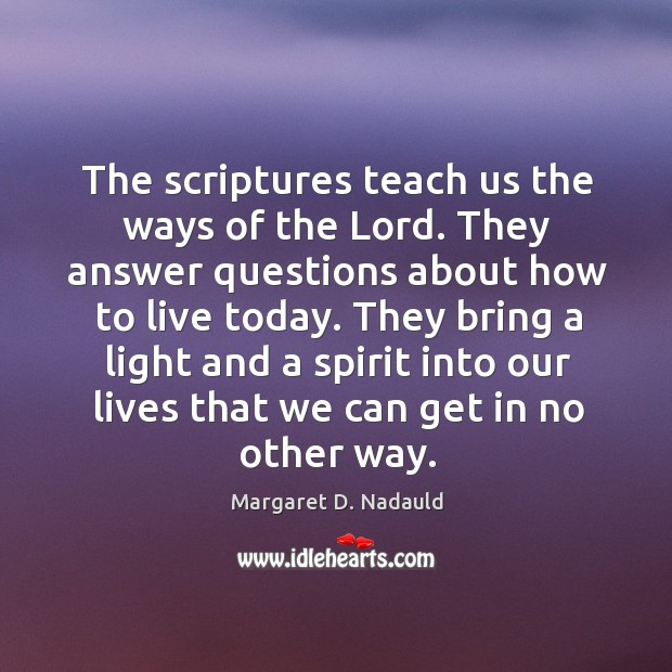 The scriptures teach us the ways of the Lord. They answer questions Image
