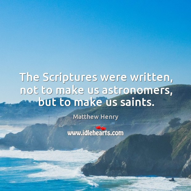 The scriptures were written, not to make us astronomers, but to make us saints. Image