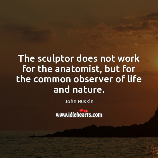 Image, The sculptor does not work for the anatomist, but for the common
