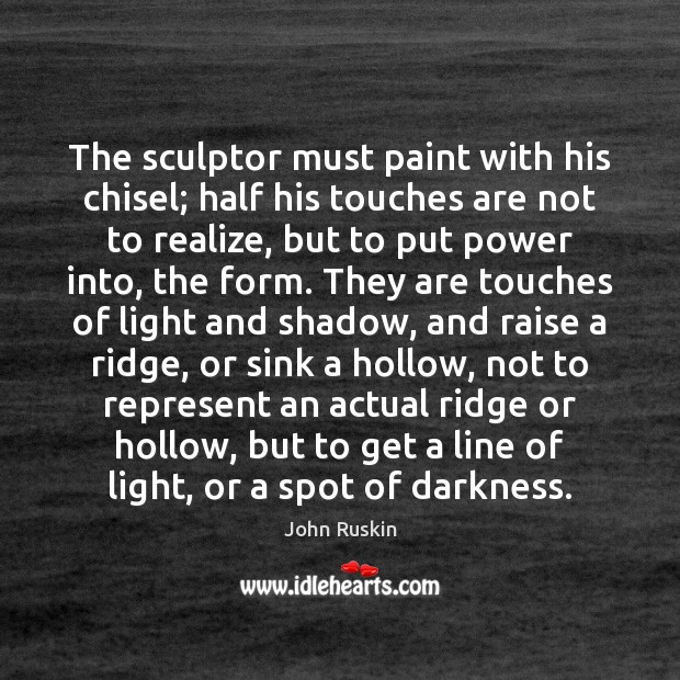 Image, The sculptor must paint with his chisel; half his touches are not