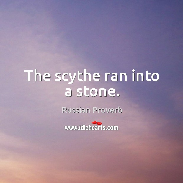 The scythe ran into a stone. Russian Proverbs Image
