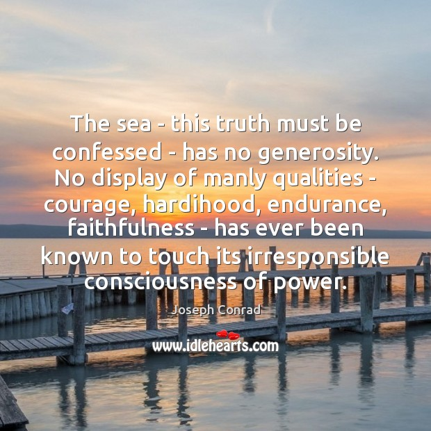 The sea – this truth must be confessed – has no generosity. Image