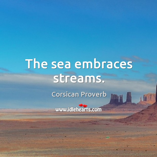 The sea embraces streams. Corsican Proverbs Image