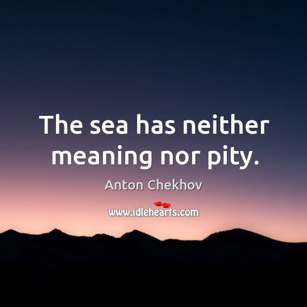 Image, The sea has neither meaning nor pity.