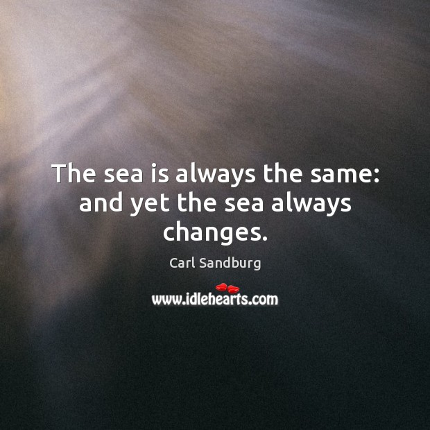 The sea is always the same: and yet the sea always changes. Sea Quotes Image