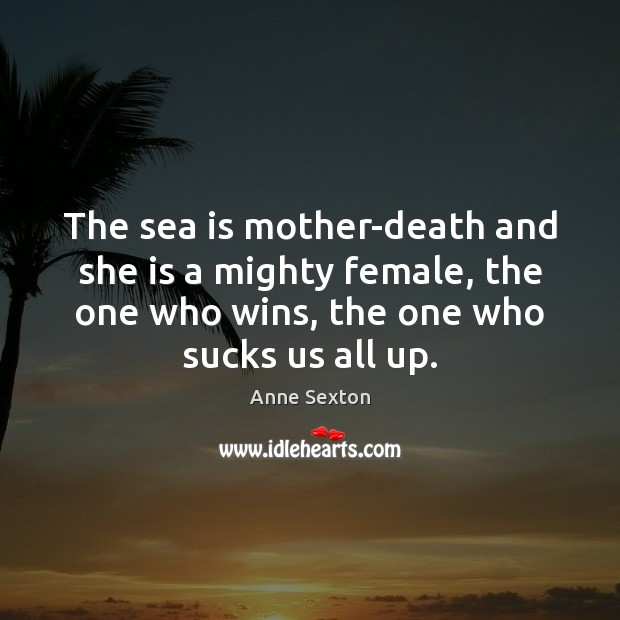 The sea is mother-death and she is a mighty female, the one Image