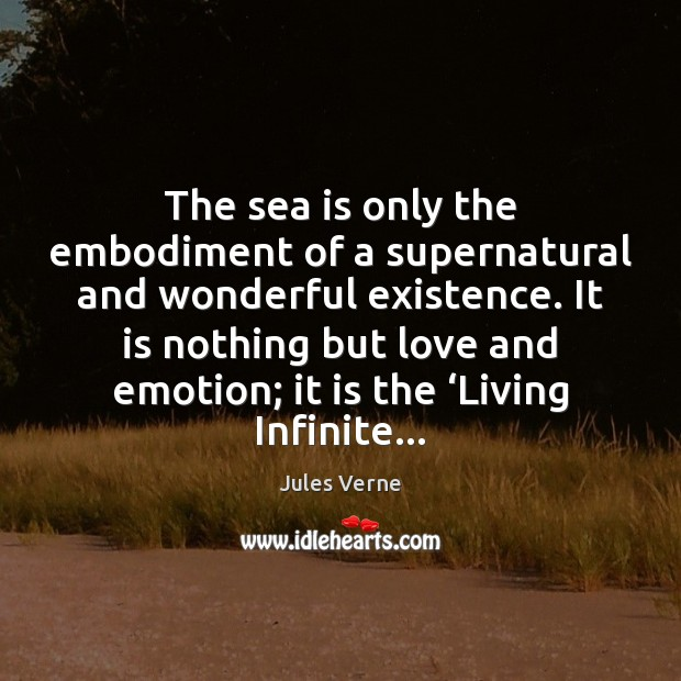 The sea is only the embodiment of a supernatural and wonderful existence. Image