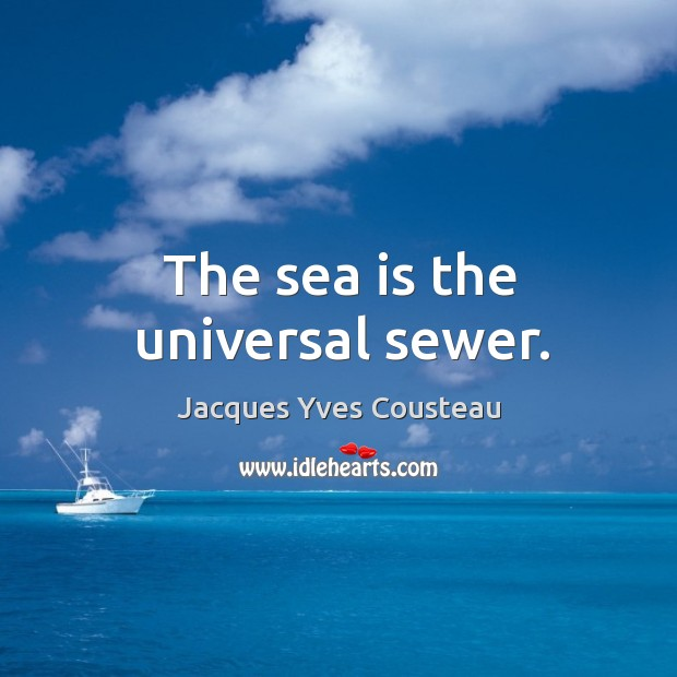 Image, The sea is the universal sewer.