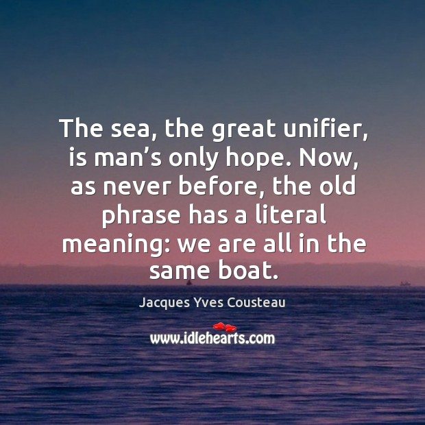 Image, The sea, the great unifier, is man's only hope. Now, as never before