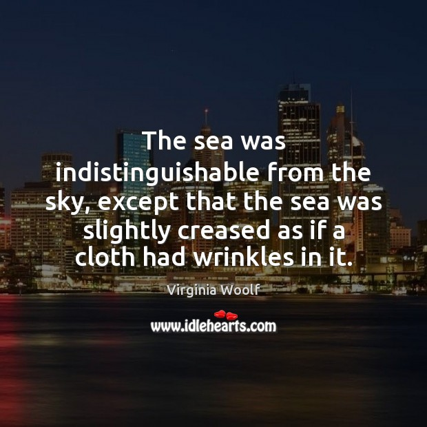 The sea was indistinguishable from the sky, except that the sea was Image