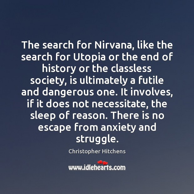 The search for Nirvana, like the search for Utopia or the end Christopher Hitchens Picture Quote