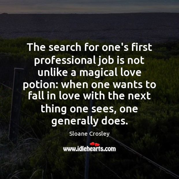 The search for one's first professional job is not unlike a magical Sloane Crosley Picture Quote