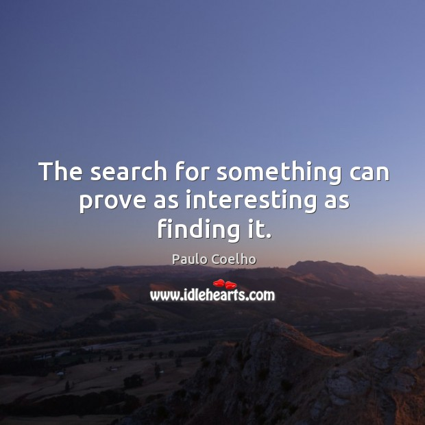 The search for something can prove as interesting as finding it. Image