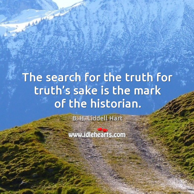 The search for the truth for truth's sake is the mark of the historian. Image